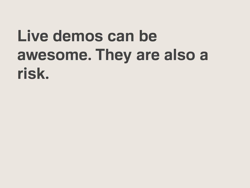 Live demos can be awesome. They are also a risk.