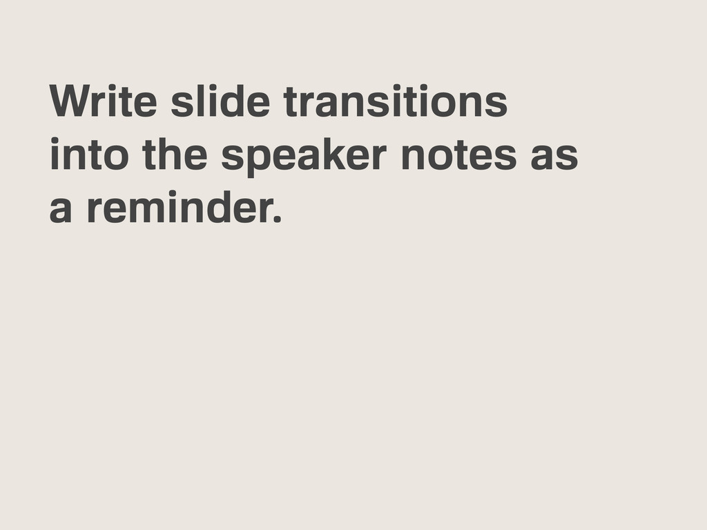 Write slide transitions into the speaker notes ...