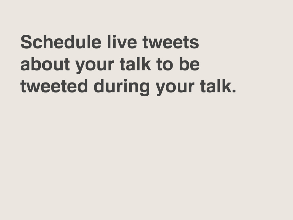 Schedule live tweets about your talk to be twee...