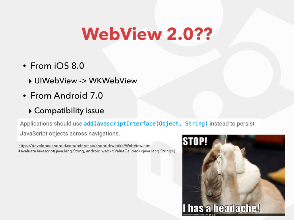 WebView 2.0?? • From iOS 8.0 ‣ UIWebView -> WKW...