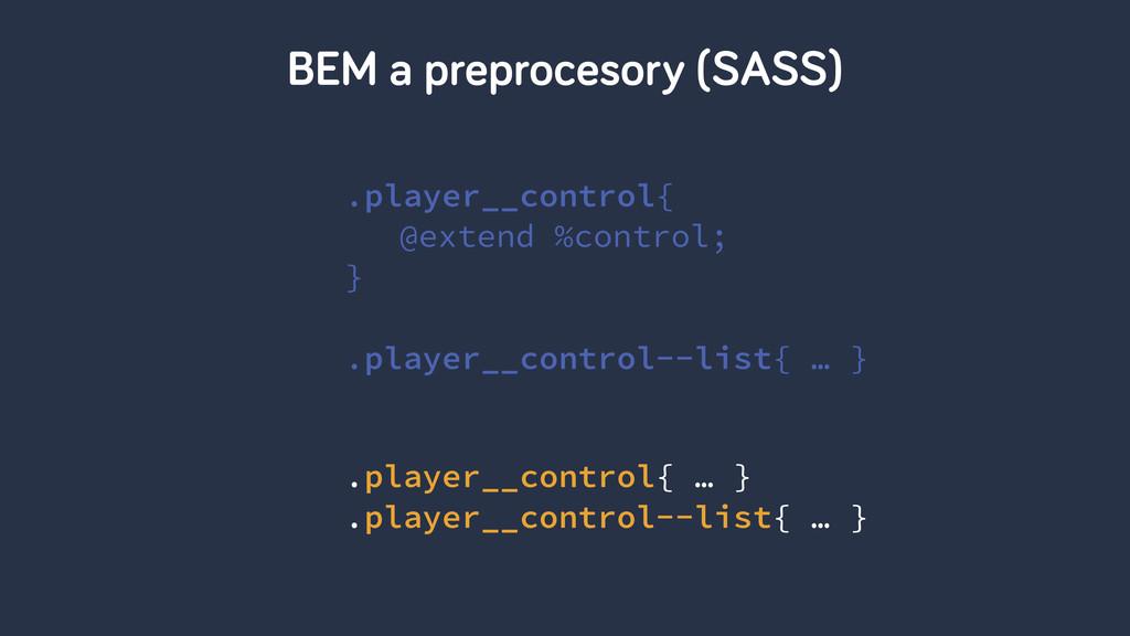 BEM a preprocesory (SASS) .player__control{ @ex...