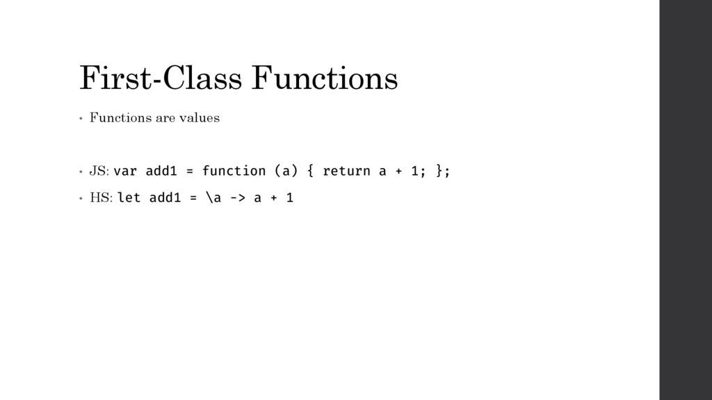 First-Class Functions • Functions are values • ...