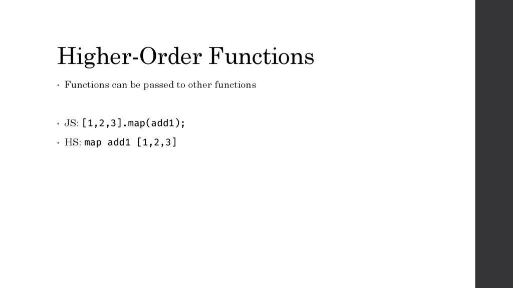 Higher-Order Functions • Functions can be passe...
