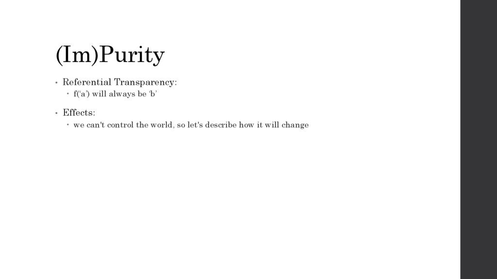 (Im)Purity • Referential Transparency: – f('a')...