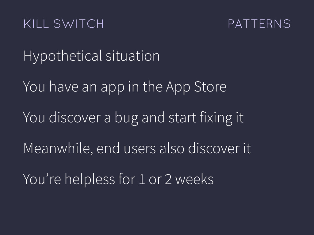 PATTERNS KILL SWITCH Hypothetical situation You...