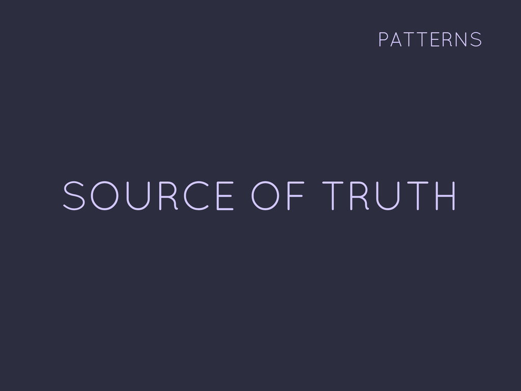 SOURCE OF TRUTH PATTERNS