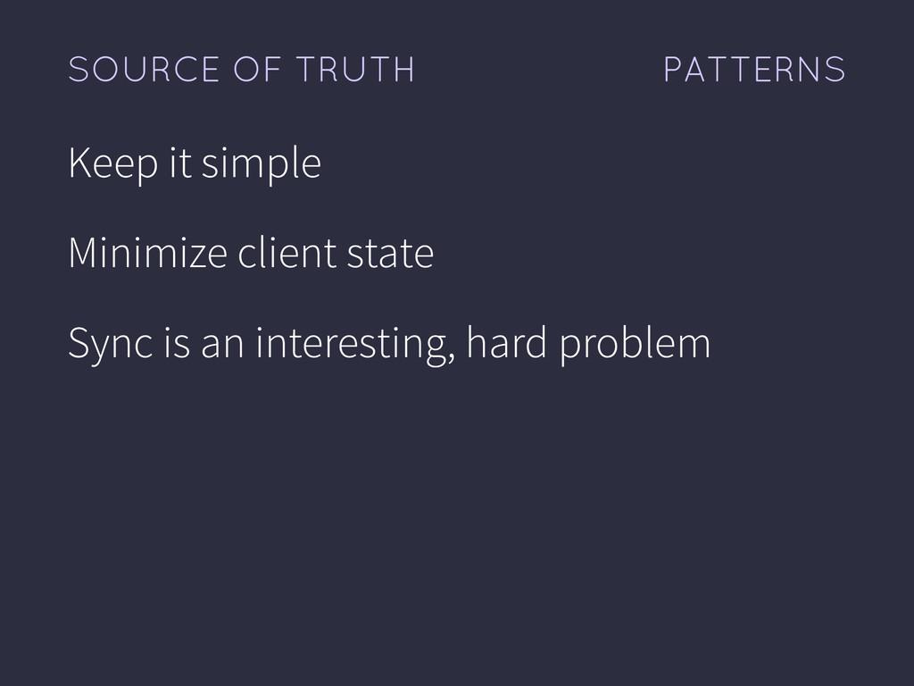 PATTERNS SOURCE OF TRUTH Keep it simple Minimiz...