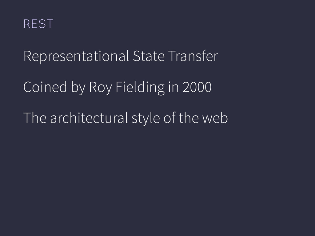 REST Representational State Transfer Coined by ...