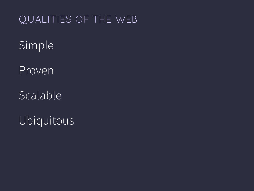 QUALITIES OF THE WEB Simple Proven Scalable Ubi...