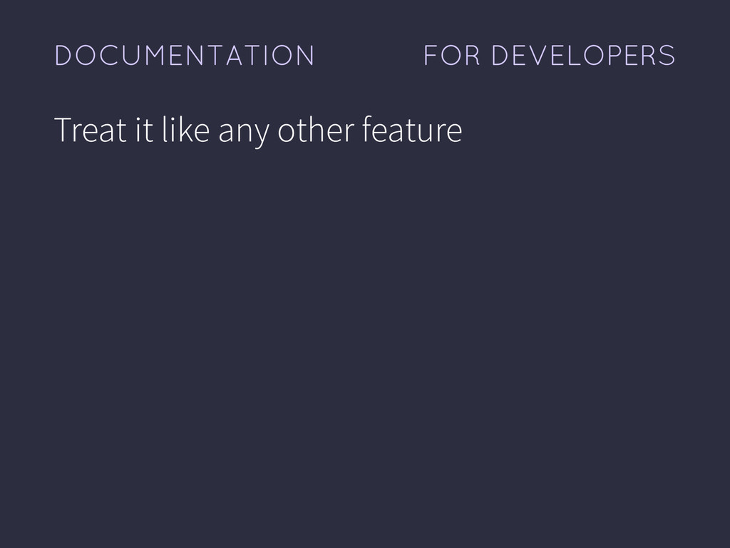 FOR DEVELOPERS DOCUMENTATION Treat it like any ...