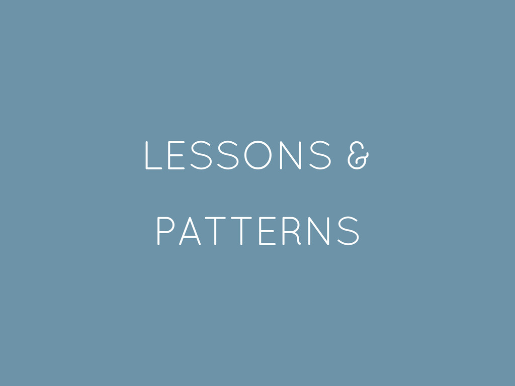 LESSONS & PATTERNS