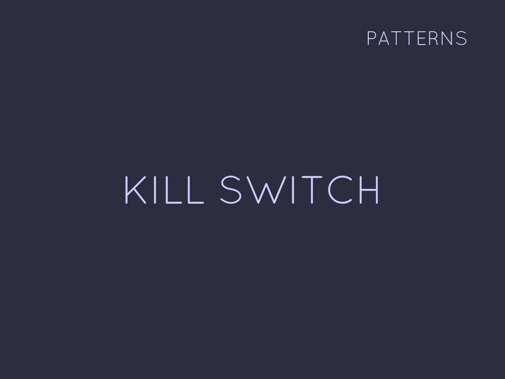 KILL SWITCH PATTERNS