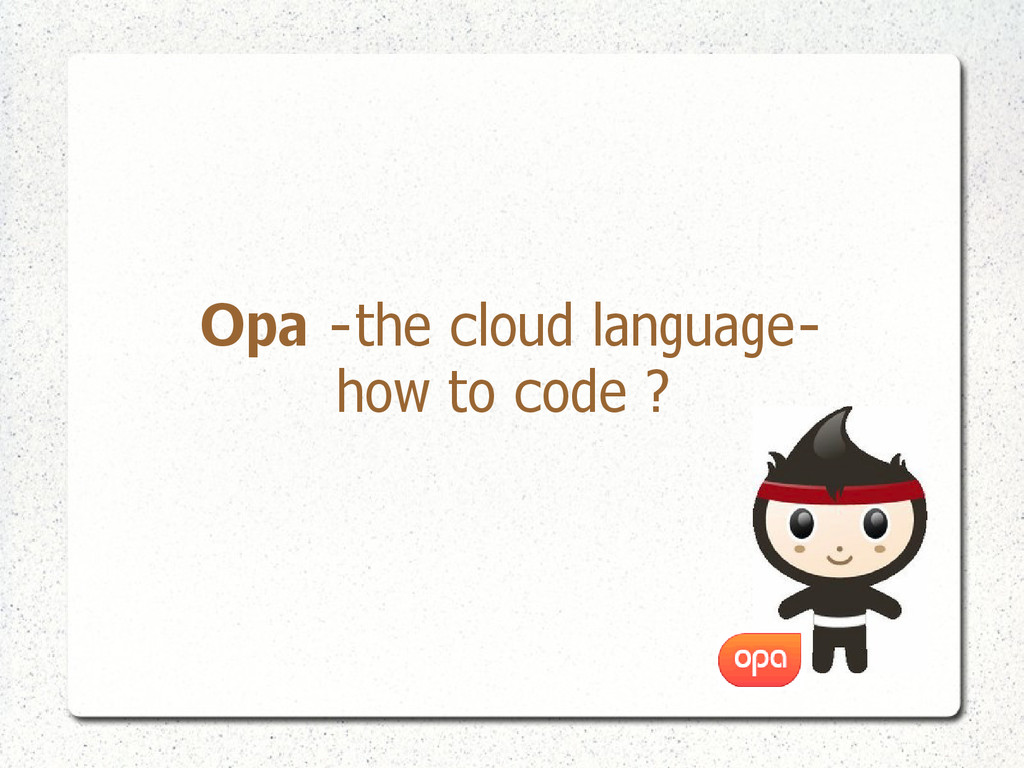 Opa -the cloud language- how to code ?