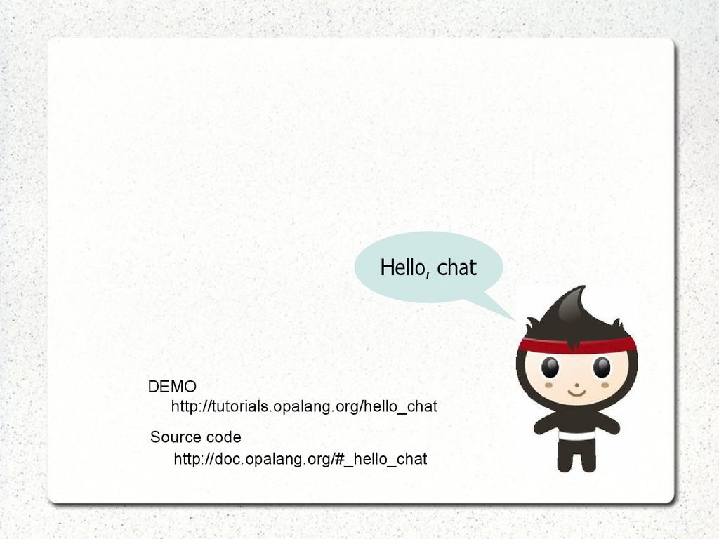 http://tutorials.opalang.org/hello_chat DEMO So...