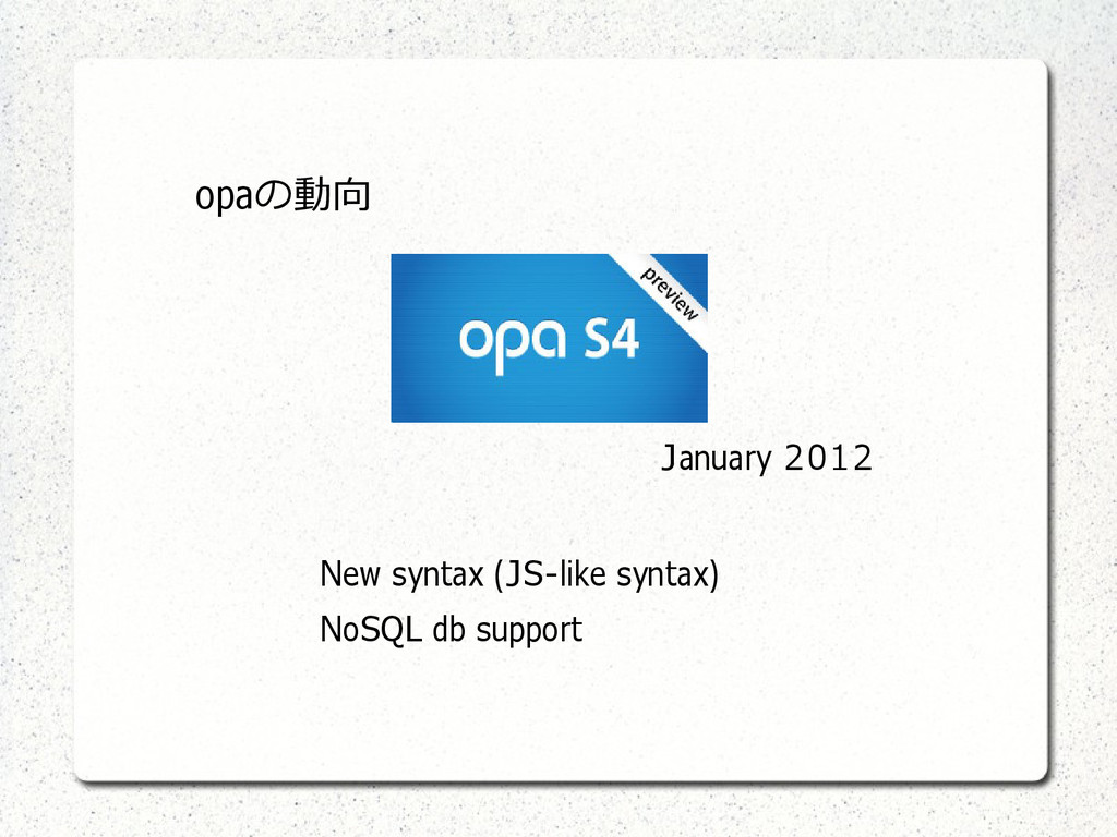 January 2012 New syntax (JS-like syntax) NoSQL ...