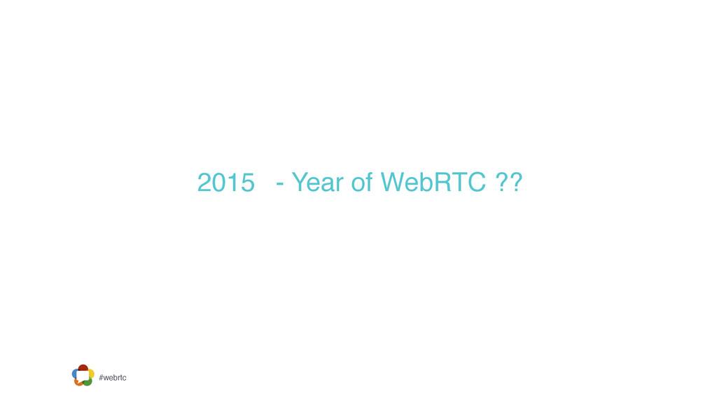 #webrtc 2015 - Year of WebRTC ??