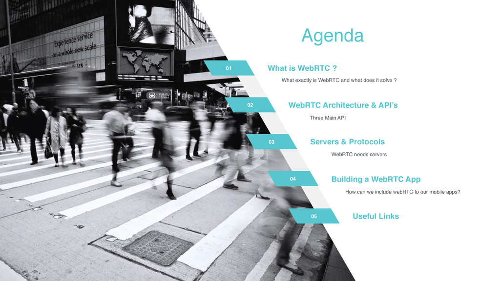 #webrtc Agenda 01 02 03 04 What is WebRTC ? Wha...