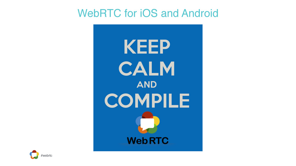 #webrtc WebRTC for iOS and Android