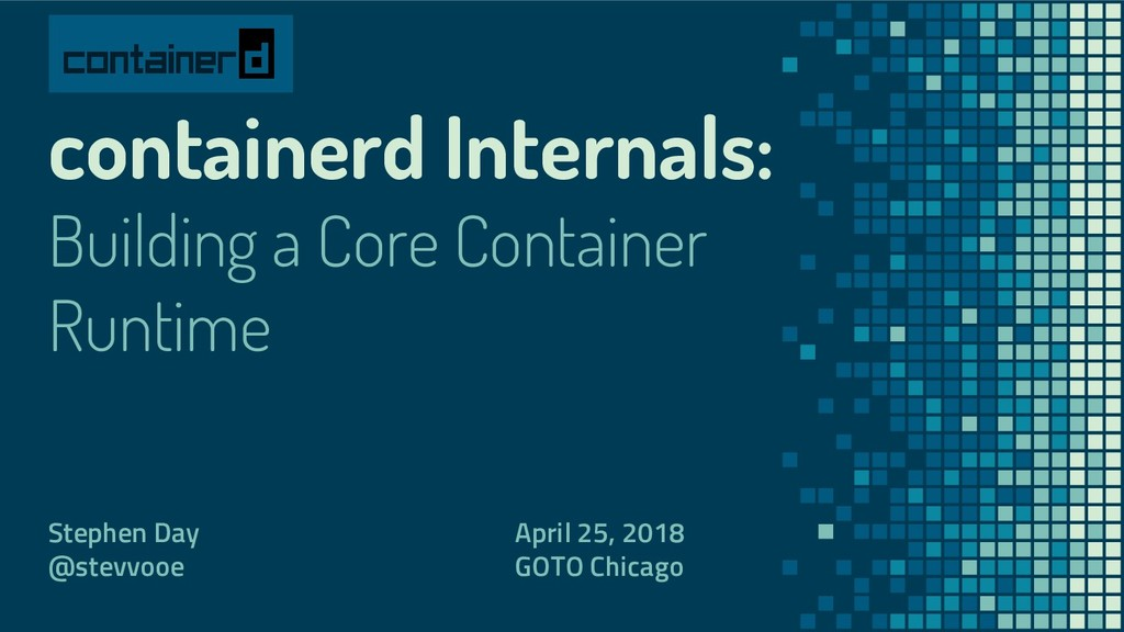 containerd Internals: Building a Core Container...