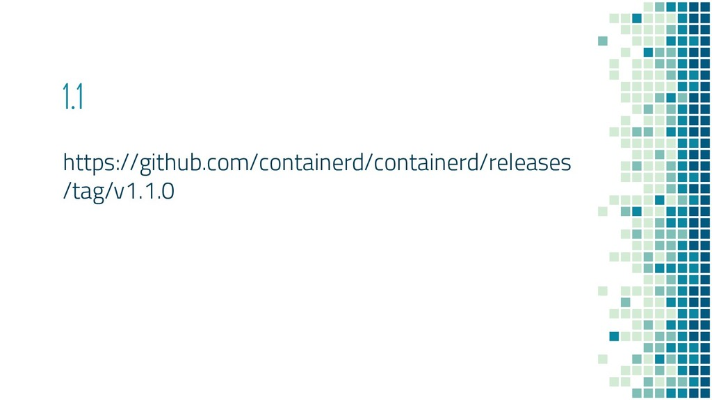 1.1 https://github.com/containerd/containerd/re...
