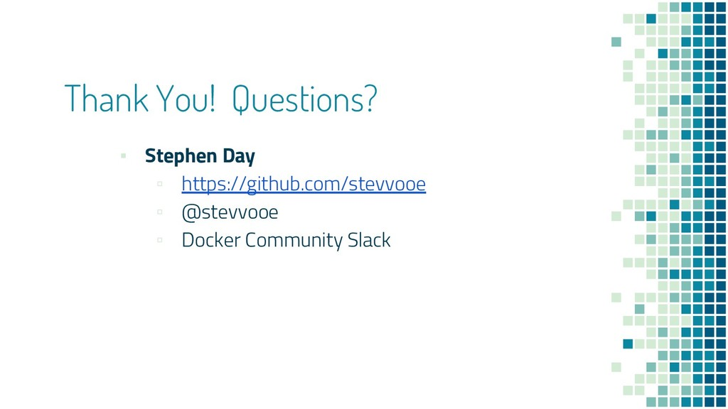 Thank You! Questions? ▪ Stephen Day ▫ https://g...