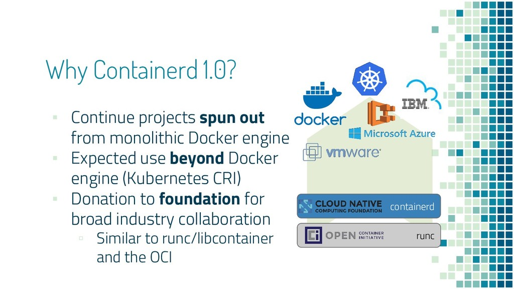 runc containerd Why Containerd 1.0? ▪ Continue ...