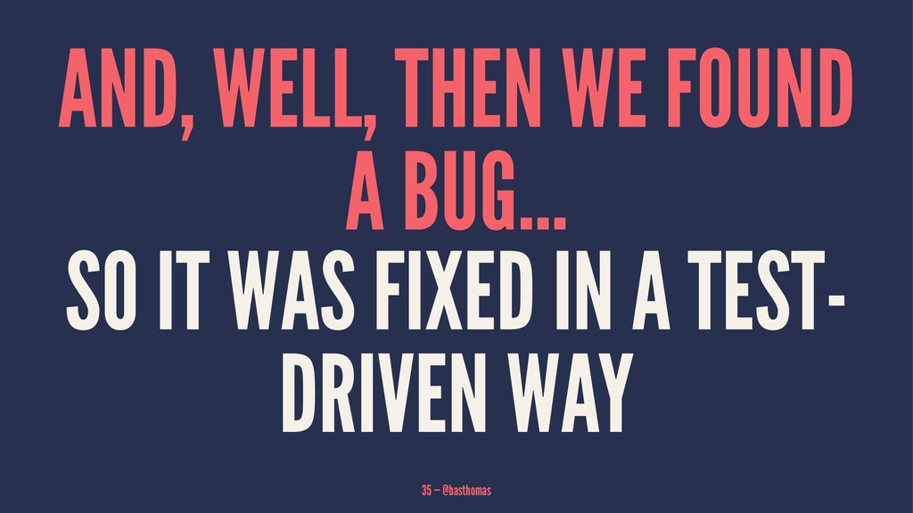 AND, WELL, THEN WE FOUND A BUG... SO IT WAS FIX...
