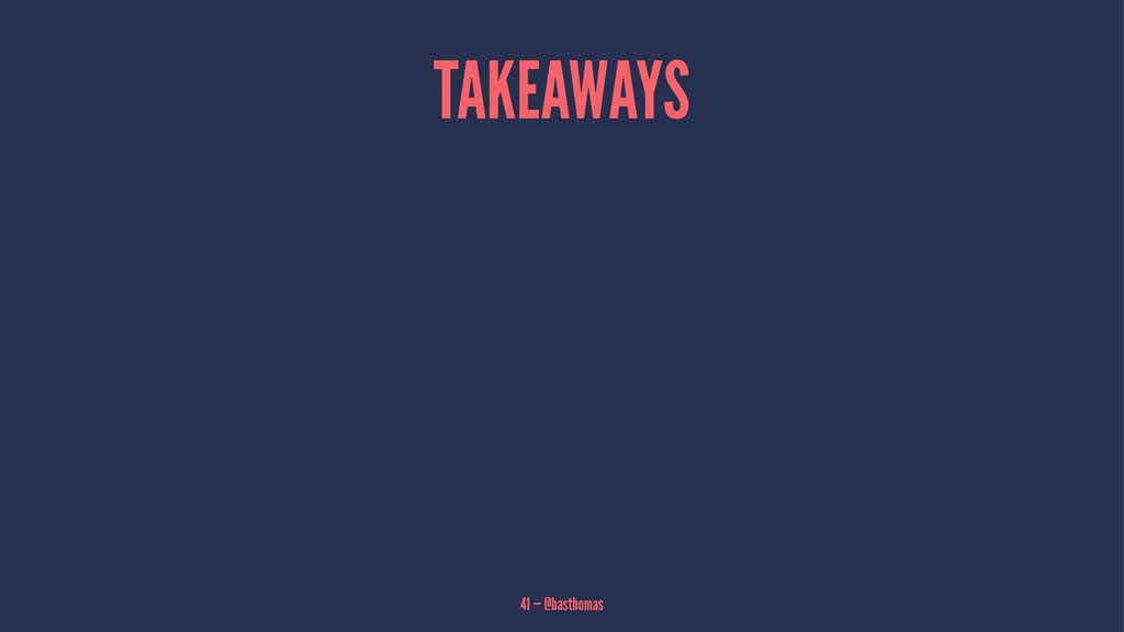 TAKEAWAYS 41 — @basthomas