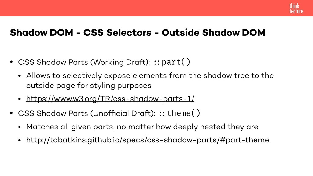 • CSS Shadow Parts (Working Draft): :::part() •...