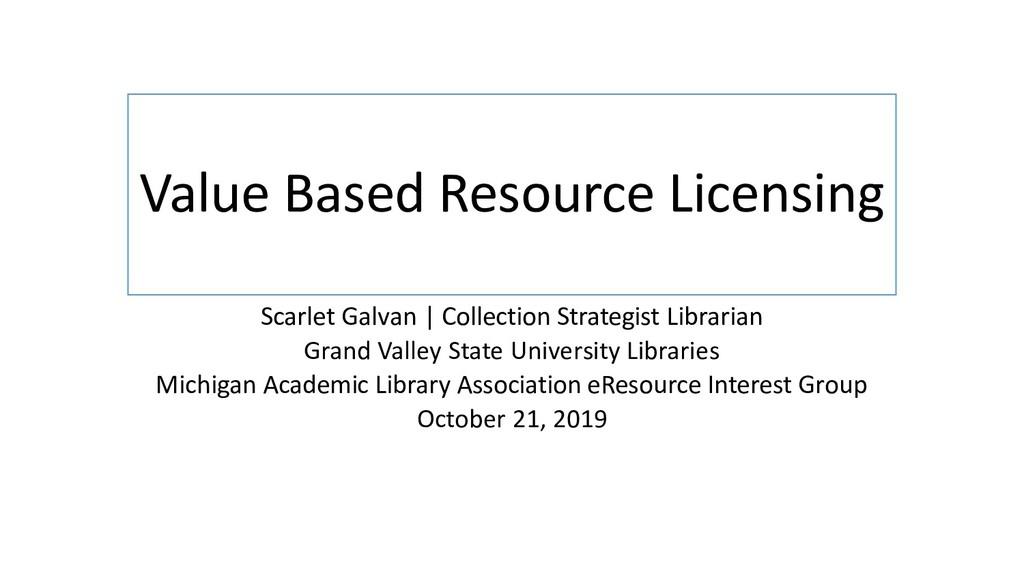 Value Based Resource Licensing Scarlet Galvan  ...
