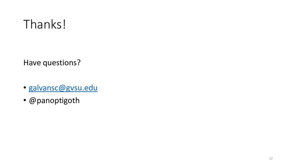Thanks! Have questions? • galvansc@gvsu.edu • @...