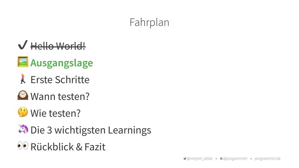 """Fahrplan ✔ Hello World! """" Ausgangslage # Erste ..."""