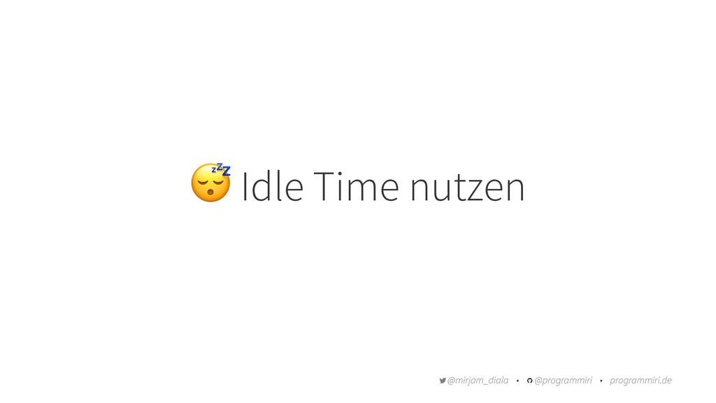 ! Idle Time nutzen @mirjam_diala • @programmiri...