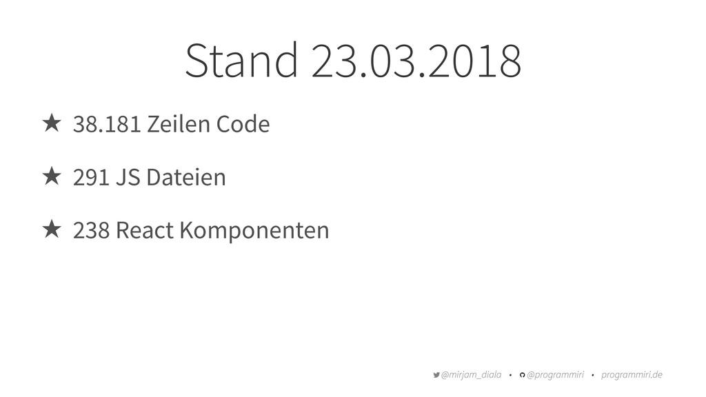 Stand 23.03.2018 ̣ 38.181 Zeilen Code ̣ 291 JS ...