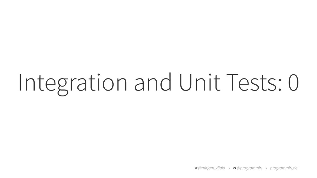 Integration and Unit Tests: 0 @mirjam_diala • @...
