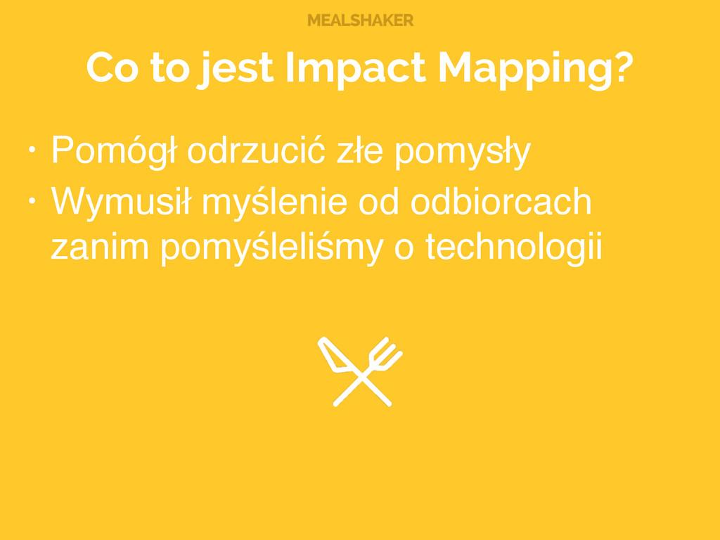 MEALSHAKER Co to jest Impact Mapping? • Pomógł ...