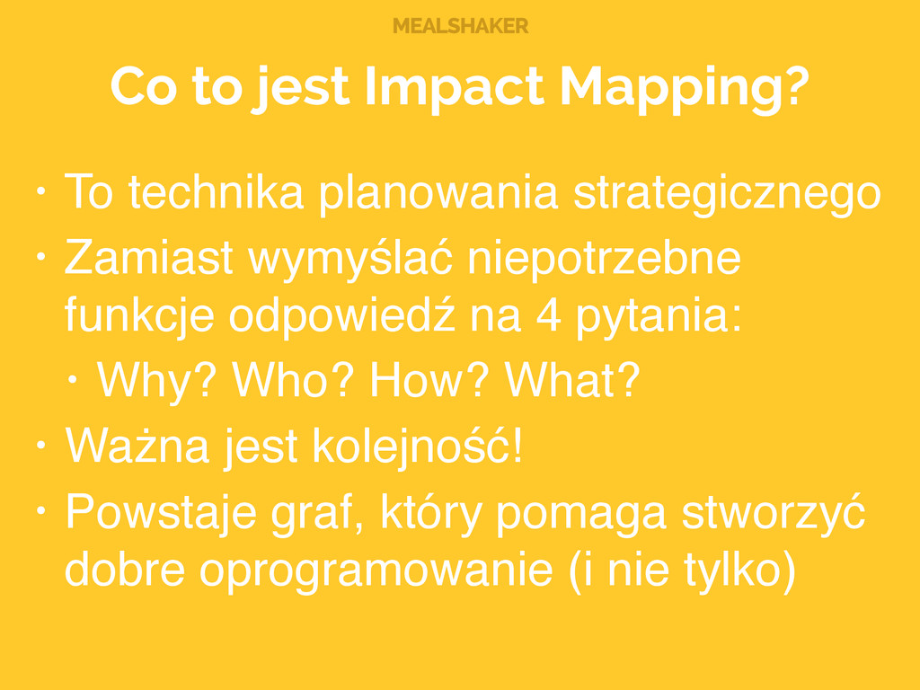 MEALSHAKER Co to jest Impact Mapping? • To tech...