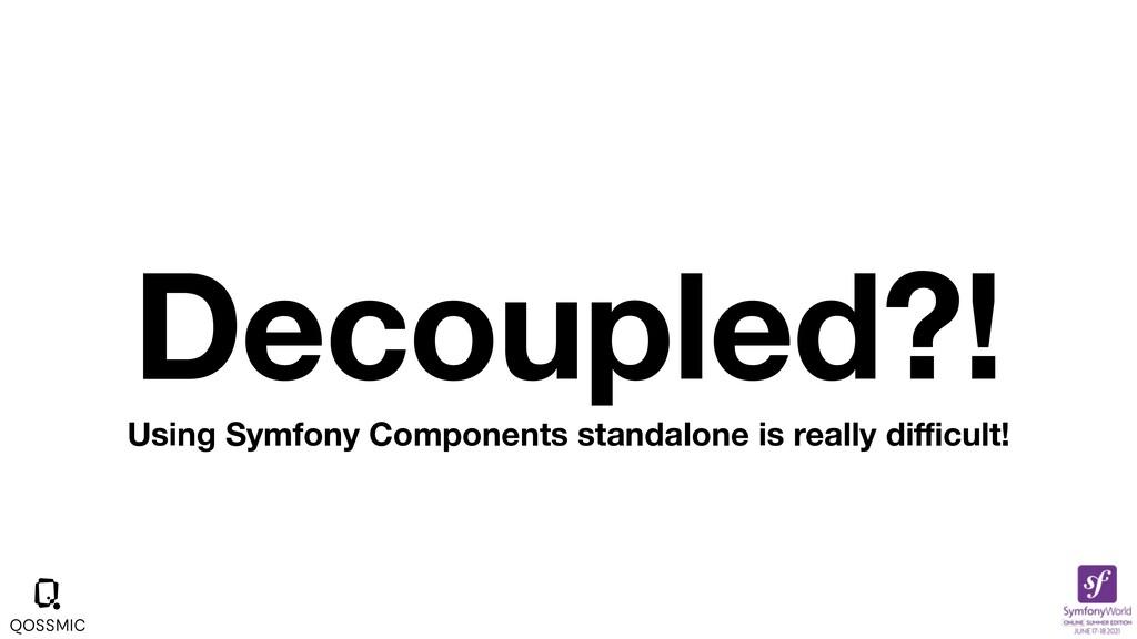 Decoupled?! Using Symfony Components standalone...