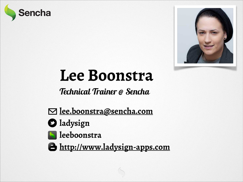 Lee Boonstra Technical Trainer @ Sencha ! lee.b...