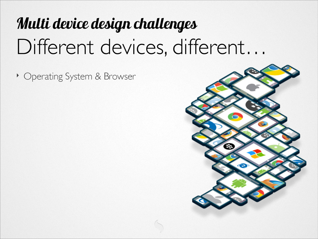 ‣ Operating System & Browser Different devices,...