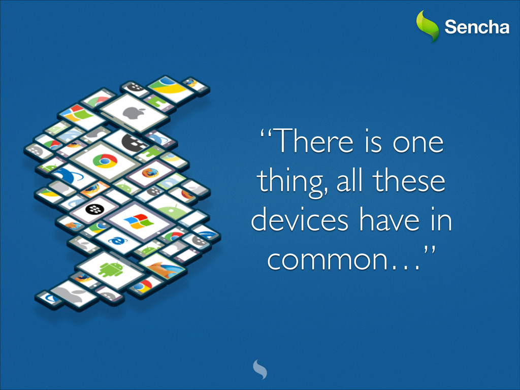 """There is one thing, all these devices have in ..."