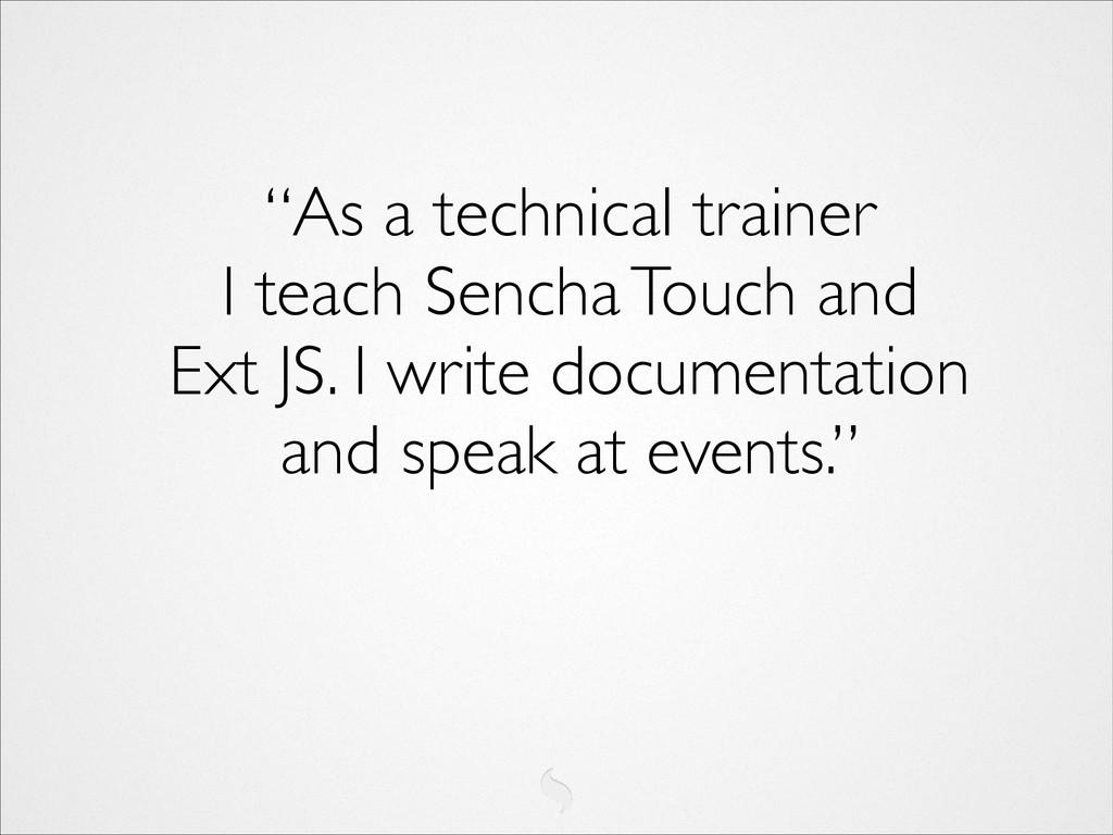 """""""As a technical trainer I teach Sencha Touch a..."""