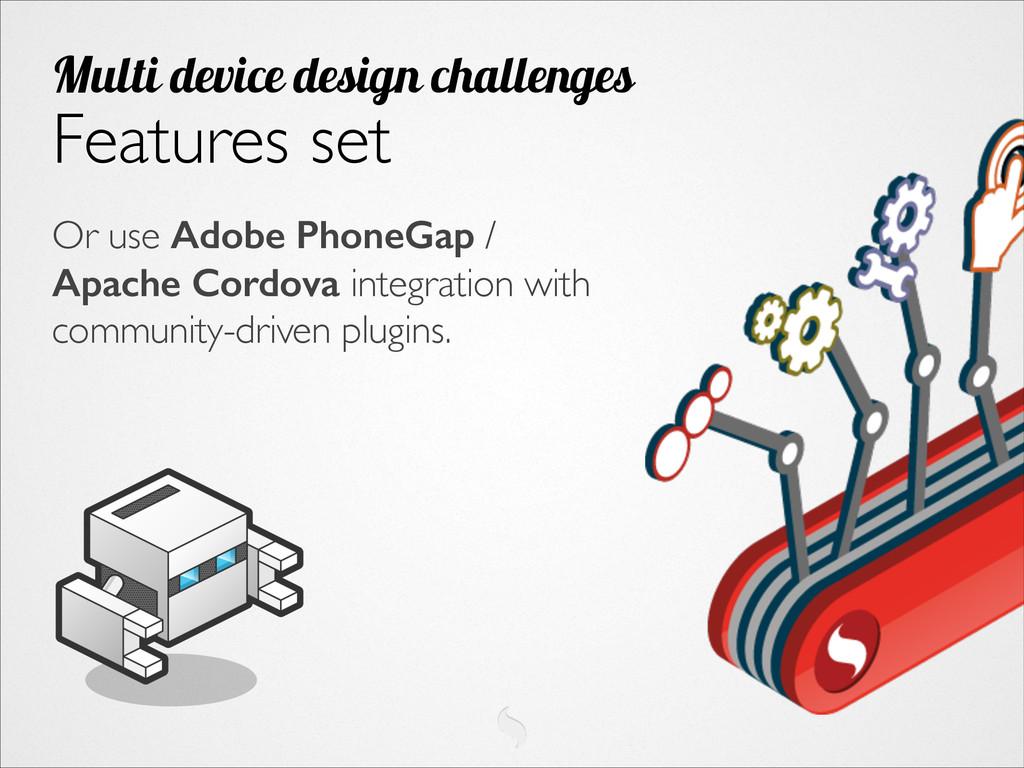 Or use Adobe PhoneGap / Apache Cordova integrat...