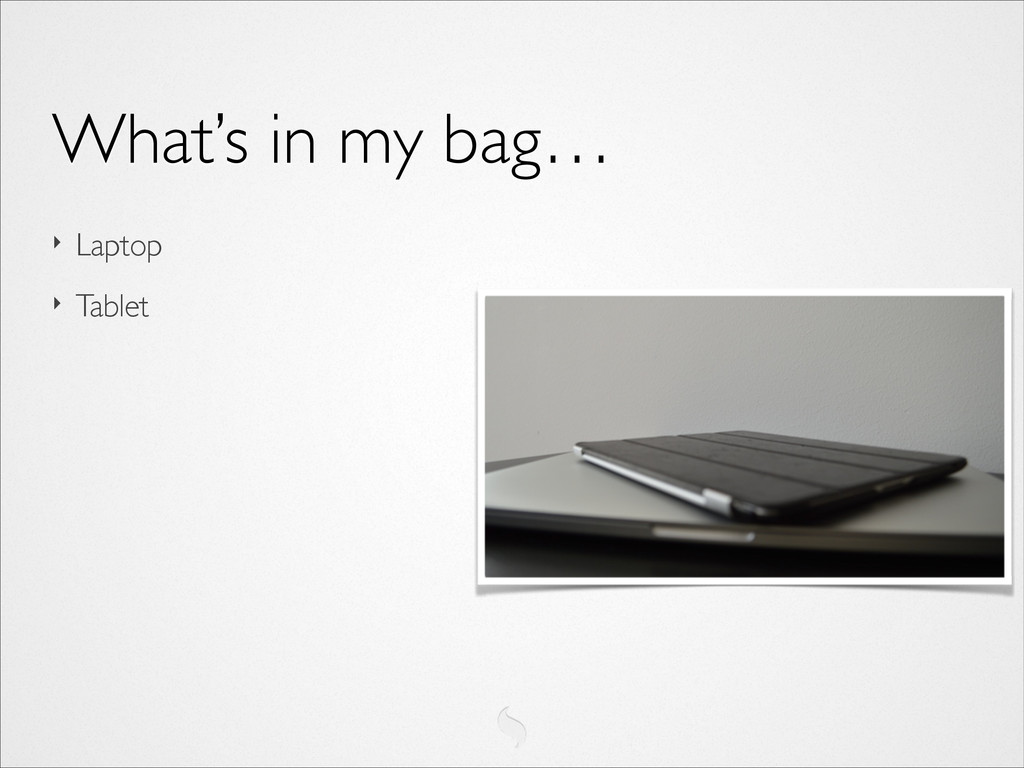 ‣ Laptop	 