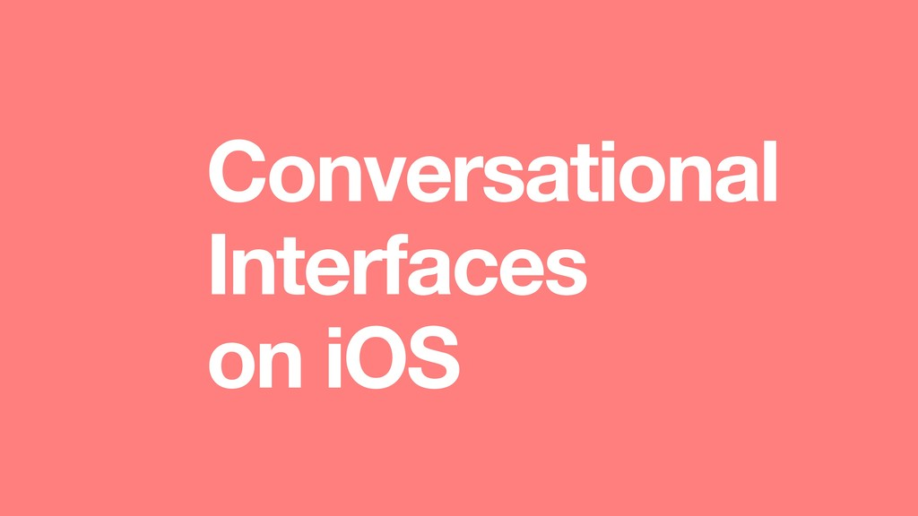 Conversational Interfaces on iOS