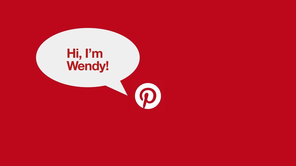 Hi, I'm Wendy!