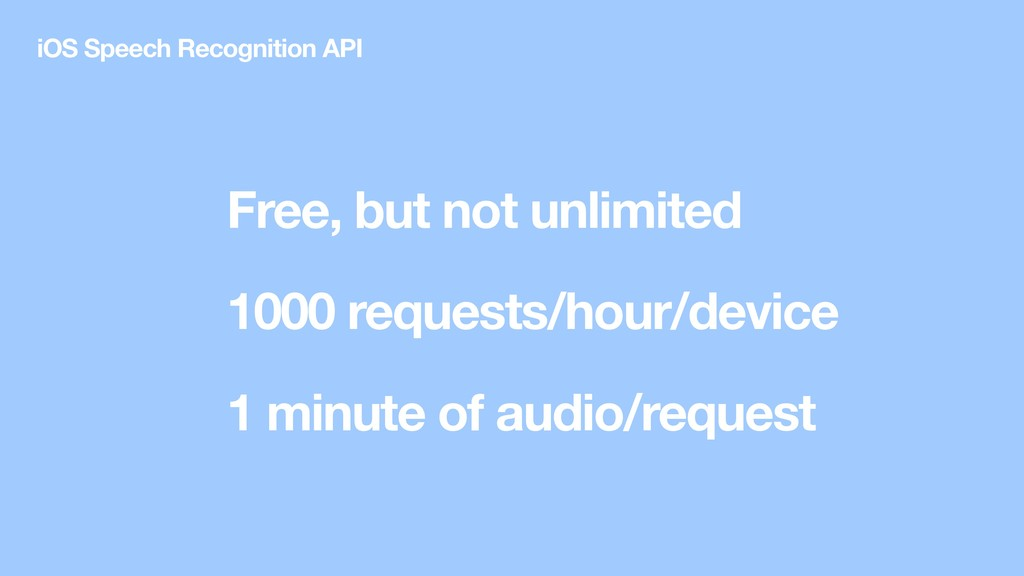 Free, but not unlimited 1000 requests/hour/devi...
