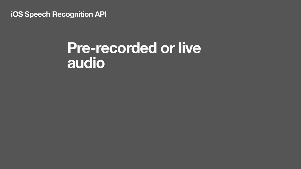 Pre-recorded or live audio iOS Speech Recogniti...