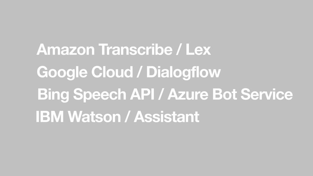 Google Cloud / Dialogflow Bing Speech API / Azu...