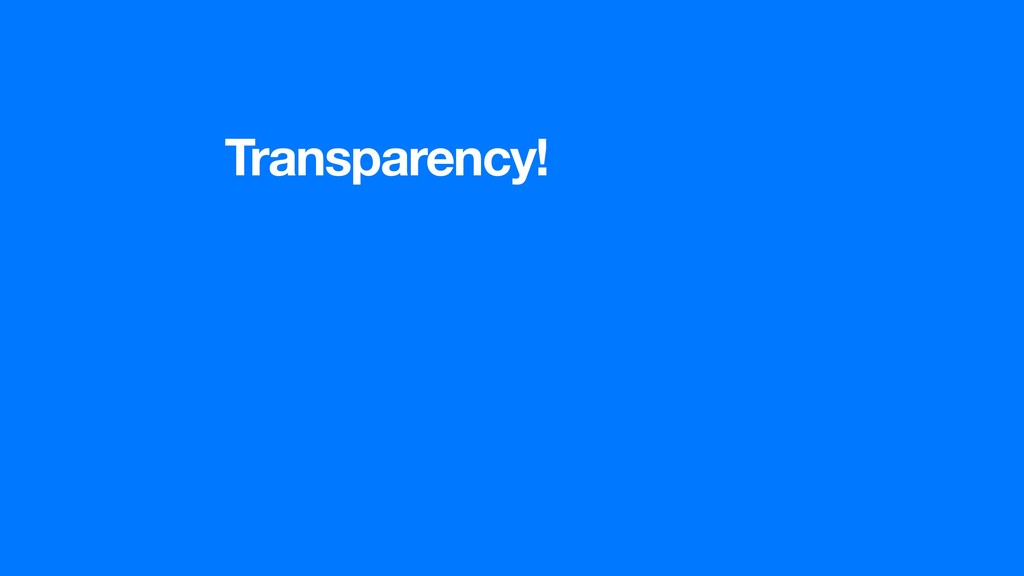 Transparency!